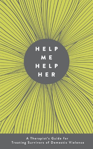 Help Me Help Her: A Therapist's Guide to Treating Survivors of Domestic Violence: Yaffa, ...