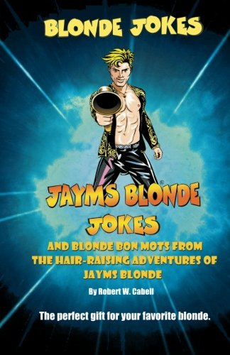 9780988969896: Blonde Jokes, Jayms Blonde Jokes and Blonde Bon Mots: From The Hair-Raising Adventures Of Jayms Blonde