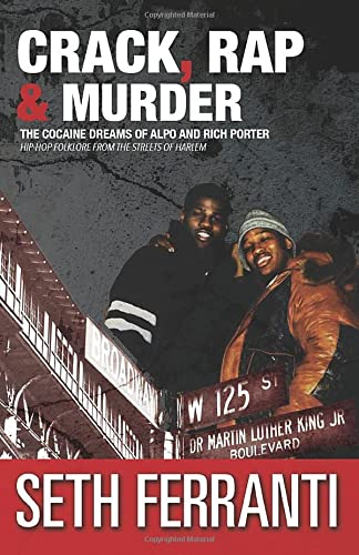 9780988976030: Crack, Rap and Murder: The Cocaine Dreams of Alpo and Rich Porter Hip-Hop Folklore from the Streets of Harlem (STREET LEGENDS) (Volume 6)