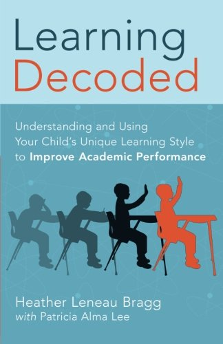 9780988977600: Learning, Decoded: Understanding and Using Your Child's Unique Learning Style to Improve Academic Performance