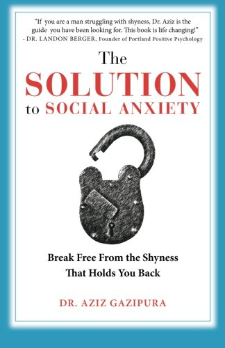 9780988979802: The Solution To Social Anxiety: Break Free From The Shyness That Holds You Back
