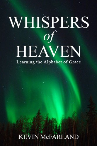 WHISPERS OF HEAVEN: Learning the Alphabet of Grace: Kevin McFarland