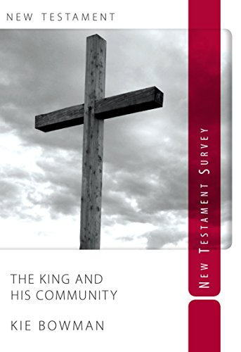 9780988985407: The King and His Community: New Testament Survey