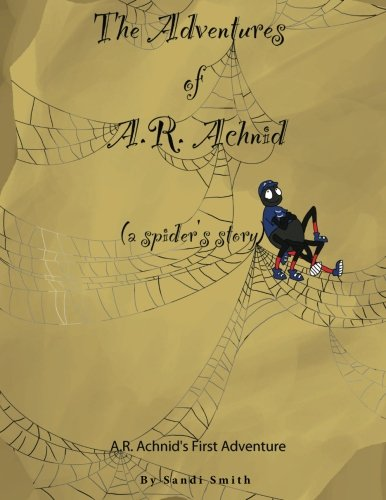 9780988992917: The Adventures of A.R. Achnid (a spider's story)
