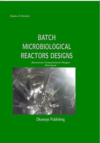 9780988996069: Batch Microbiological Reactors Designs: Bioreactors Computational Designs Structures