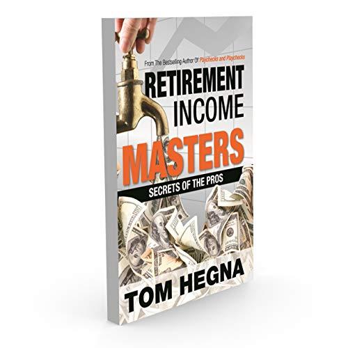 Retirement Income Masters Secrets of the Pros (Paychecks and Playchecks): Tom Hegna