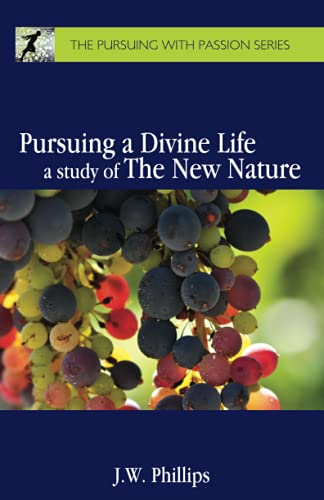 9780989002004: Pursuing a Divine Life: A Study of the New Nature (The Pursuing with Passion Series) (Volume 1)