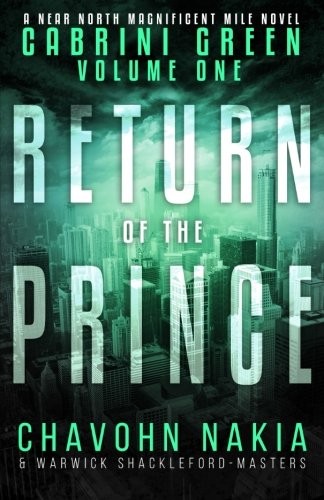 Cabrini Green Volume One: Return Of The Prince (The Near North Magnificent Mile Series) (Volume 1):...