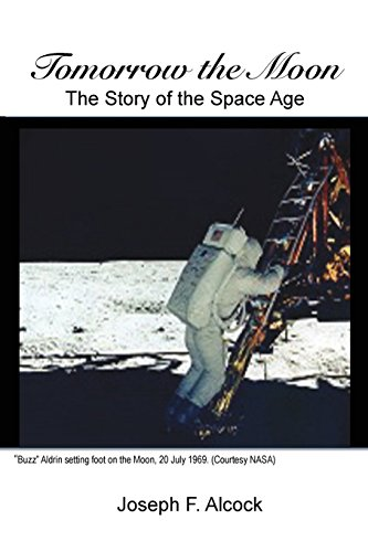 Tomorrow the Moon: The Story of the: Alcock, Joseph F.