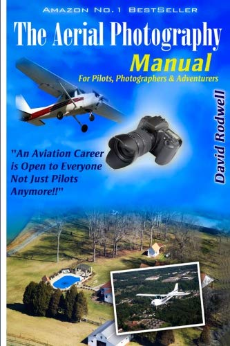 The Aerial Photography Manual:: For Pilots, Photographers: Rodwell, David