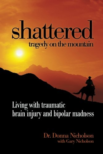 9780989024907: Shattered: Tragedy on the Mountain: Living with traumatic brain injury and bipolar madness