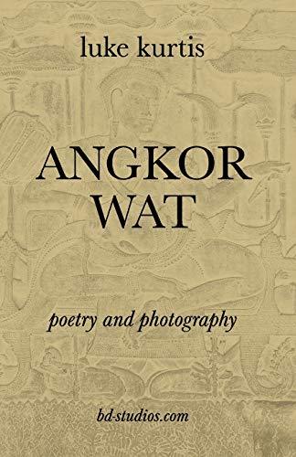 Angkor Wat: Poetry and Photography (Paperback): Luke Kurtis