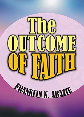 The Outcome of Faith: Faith Outcome