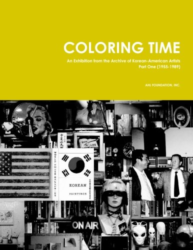 9780989037808: Coloring Time: An Exhibition from the Archive of Korean-American Artists Part One (1955-1989)