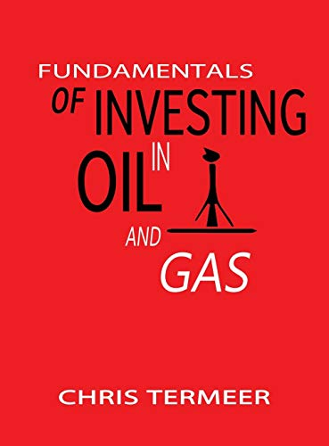 Fundamentals of Investing in Oil and Gas: Termeer, Chris