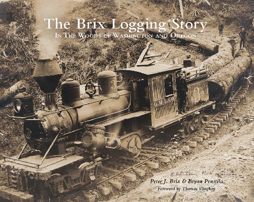 The Brix Logging Story: In the Woods of Washington and Oregon: Peter J Brix