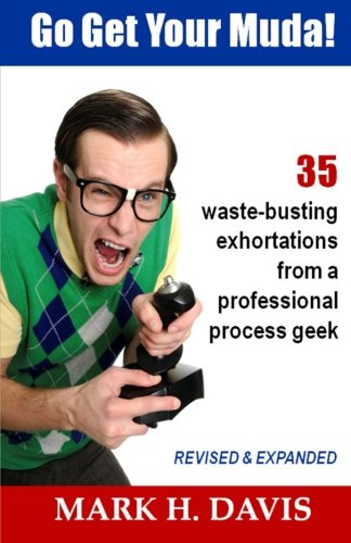 9780989049108: Go Get Your Muda!: 35 Waste-Busting Exhortations from a Professional Process Geek