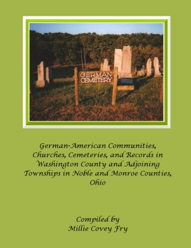 9780989056526: German-American Communities, Churches, Cemeteries, and Records in Washington County and Adjoining Townships in Noble and Monroe Counties, Ohio