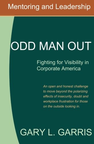 9780989057318: Odd Man Out - Fighting for Visibility in Corporate America: For those on the outside looking in