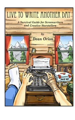 9780989059312: Live To Write Another Day: A Survival Guide for Screenwriters and Creative Storytellers