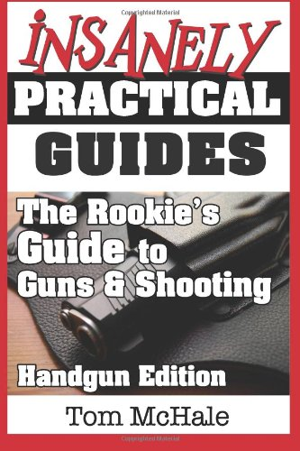 9780989065238: The Rookie's Guide to Guns and Shooting, Handgun Edition: What you need to know to buy, shoot and care for a handgun