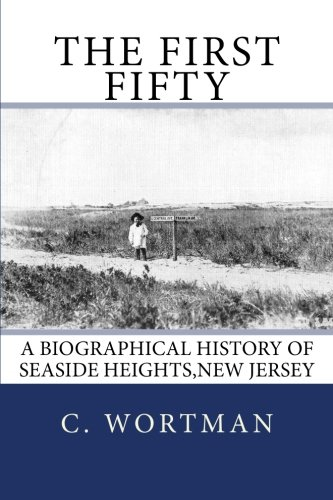 9780989072205: The First Fifty: A Biographical history of SEASIDE HEIGHTS,NEW JERSEY
