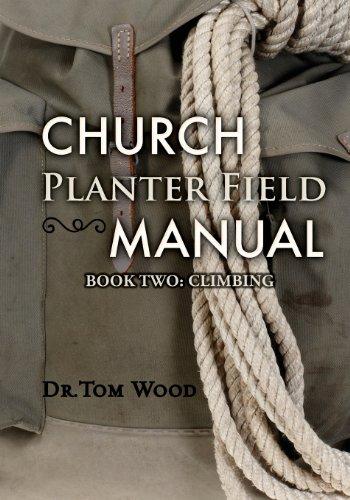 Church Planter Field Manual: Climbing: Dr. Tom Wood