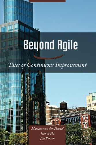 9780989081214: Beyond Agile: Tales of Continuous Improvement