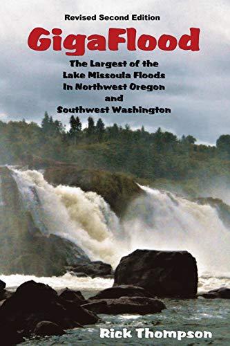 9780989084024: GigaFlood: The Largest of the Lake Missoula Floods In Northwest Oregon and Southwest Washington