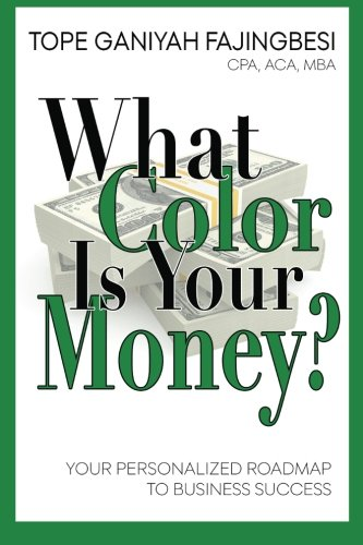 What Color Is Your Money?: Your Personalized Roadmap To Business Success: Tope Ganiyah Fajingbesi ...