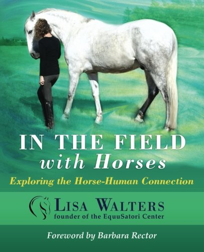 In The Field With Horses: Exploring the Horse-Human Connection: Walters, Lisa