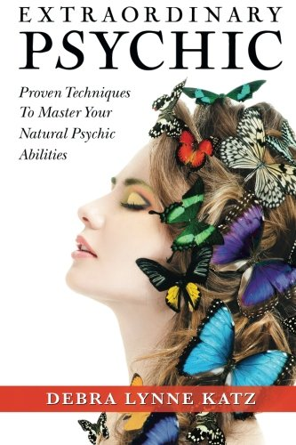 Extraordinary Psychic: Proven Techniques to Master Your