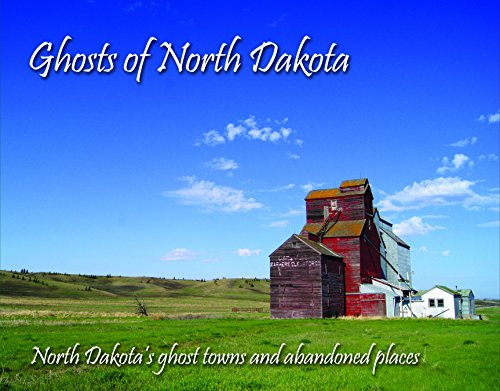 9780989096904: Ghosts of North Dakota (North Dakotas Ghost Towns and Abandoned Places)