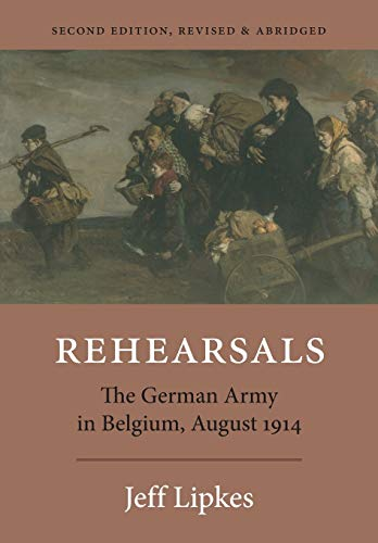 Rehearsals: The German Army in Belgium, August 1914 (Paperback): Jeff Lipkes
