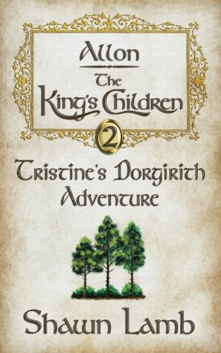 9780989102902: Allon - The King's Children - Tristine's Dorgirith Adventure (Volume 2)