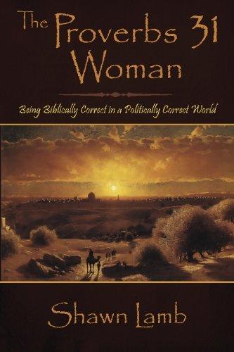9780989102995: The Proverbs 31 Woman: Being Biblically Correct in a Politically Correct World