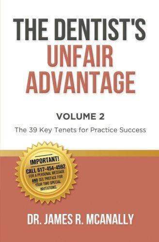 9780989111508: The Dentist's Unfair Advantage: The 39 Key Tenets for Practice Success (Volume 2)