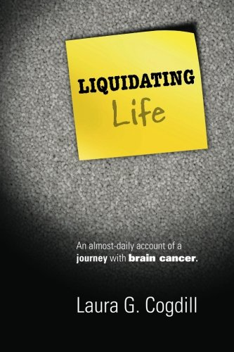 9780989112000: Liquidating Life: An almost-daily account of a journey with brain cancer.