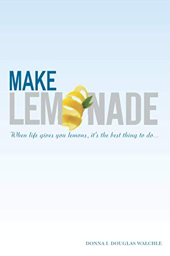Make Lemonade: When life gives you lemons, it's the best thing to do.: Donna I. Douglas ...