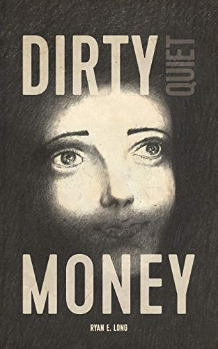 Dirty Quiet Money: Ryan E Long