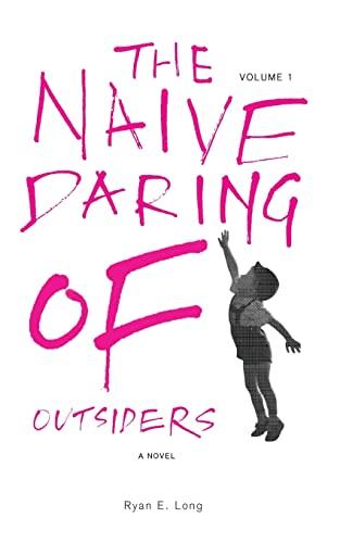 The Naive Daring of Outsiders (Paperback): Ryan E Long