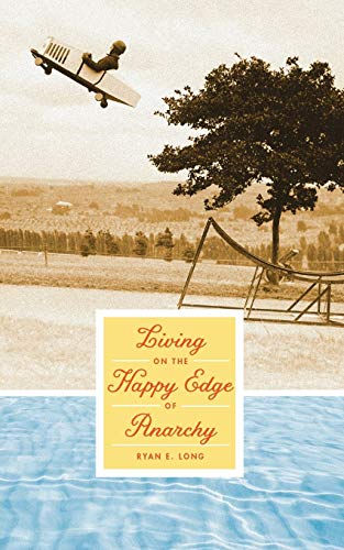Living on the Happy Edge of Anarchy: Long, Ryan E