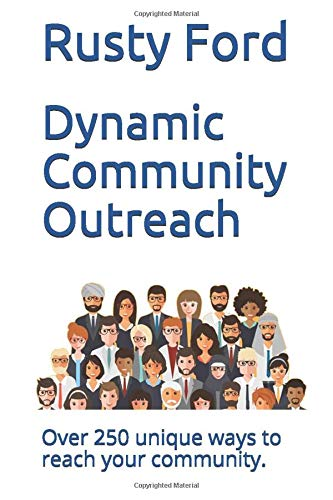 Dynamic Community Outreach: Over 250 unique ways to reach your community.: Ford, Rusty