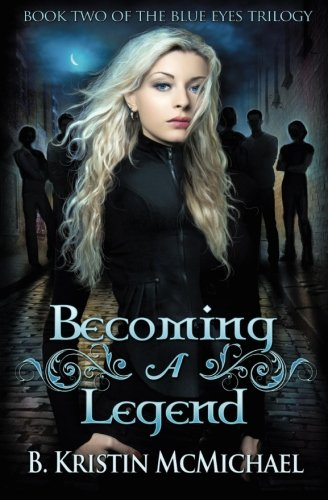 Becoming a Legend (The Blue Eyes Trilogy) (Volume 2): McMichael, B. Kristin
