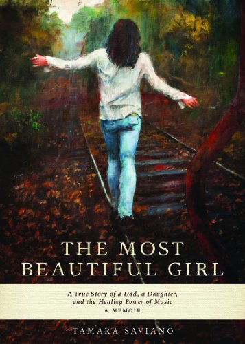 9780989124300: The Most Beautiful Girl: A True Story of a Dad, a Daughter and the Healing Power of Music