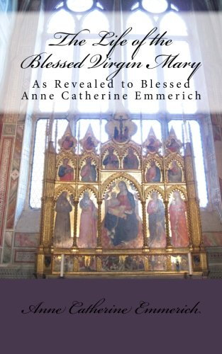 The Life of the Blessed Virgin Mary: Blessed Anne Catherine