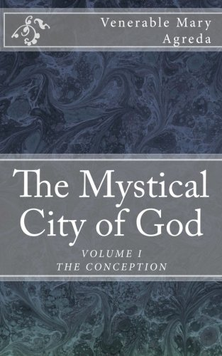 9780989130875: The Mystical City of God: The Divine History and Life of the Virgin Mother of God (VOLUME I THE CONCEPTION) (Volume 1)