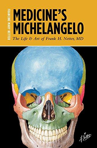 Medicine's Michelangelo: Netter, Francine Mary