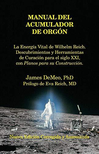 9780989139007: Manual del Acumulador de Orgon: La Energia Vital de Wilhelm Reich, Descubrimientos y Herramientas de Curacion Para El Siglo XXI Con Planos Para Su Con
