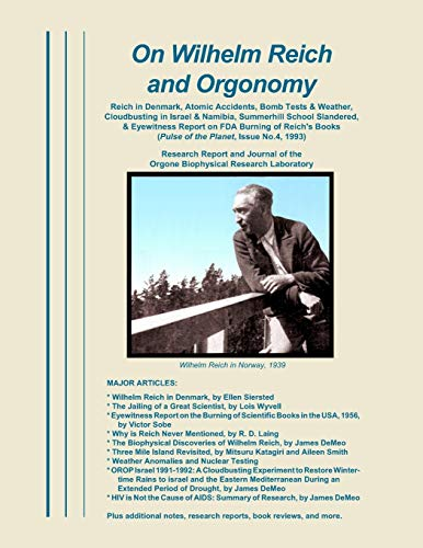 9780989139076: On Wilhelm Reich and Orgonomy: Reich in Denmark, Atomic Accidents, Bomb Tests & Weather, Cloudbusting in Israel & Namibia, Summerhill School ... Report on FDA Burning of Reich's Books